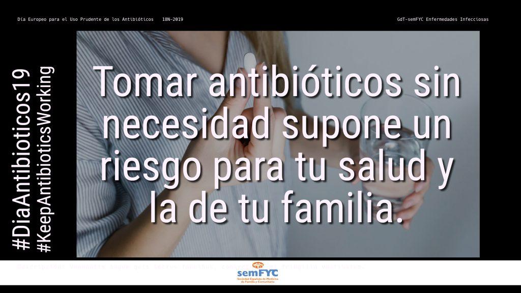 #DiaAntibioticos19: Tomar antibióticos sin necesidad supone un riesgo para tu salud y la de tu familia.