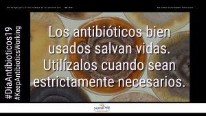 #DiaAntibioticos19: Los antibióticos bien usados salvan vidas. Utilízalos cuando sean estrictamente necesarios.