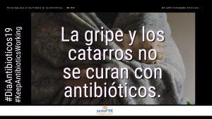 #DiaAntibioticos19: La gripe y los catarros no se curan con antibióticos.