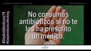#DiaAntibioticos19: No consumas antibióticos si no te los ha prescrito un médico.