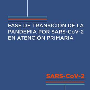 FASE-DE-TRANSICION-DE-LA-PANDEMIA-POR-SARS-CoV-2-EN-ATENCION-PRIMARIA-1
